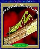 Praying Mantises (True Books: Animals) (0516211633) by Brimner, Larry Dane