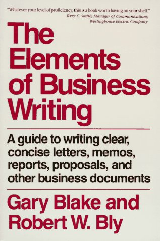 Elements of Business Writing, ROBERT W. BLY, GARY BLAKE
