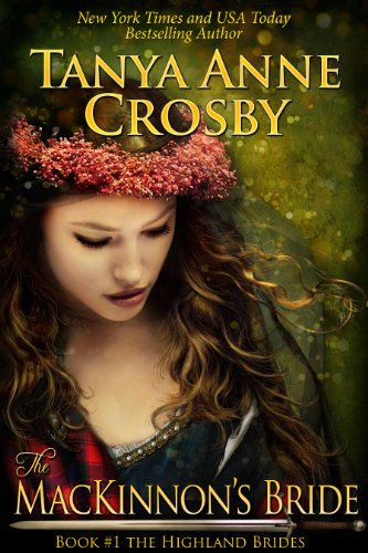 The MacKinnon's Bride (The Highland Brides, Book 1) by Tanya Anne Crosby
