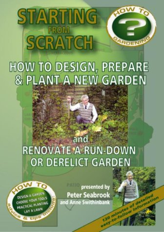 Starting From Scratch: How to Design, Prepare and Plant a New Garden, and Renovate a Run-Down or Derelict Garden [DVD]