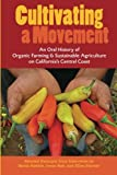 Cultivating a Movement: An Oral History of Organic Farming and Sustainable Agriculture on Californias Central Coast