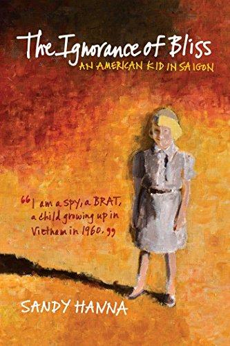 The Ignorance of Bliss An American Kid in Saigon [Hanna, Sandy] (Tapa Blanda)