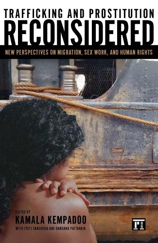 Trafficking And Prostitution Reconsidered: New Perspectives On Migration, Sex Work, And Human Rights (Transnational Feminist Studies)