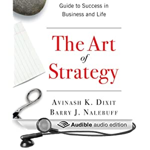 The Art of Strategy: A Game Theorist's Guide to Success in Business and Life (Unabridged)