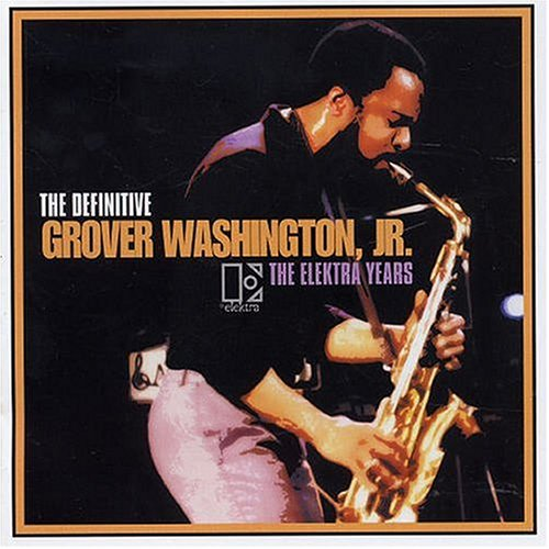 Definitive Grover Washington Jr: Elektra by Grover Washington Jr.