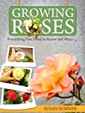 Growing Roses - Everything You Need to Know and More. . . (English Edition)