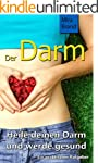 Der Darm: Heile deinen Darm und werde...