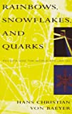 Rainbows, Snowflakes, and Quarks: Physics and the World Around Us (0679739769) by Von Baeyer, Hans Christian