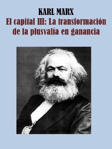 EL CAPITAL III: LA TRANSFORMACIÓN DE LA PLUSVALÍA EN GANANCIA