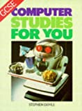 GCSE Computer Studies for You (Computer Studies GCSE) (0748703810) by Doyle, Stephen