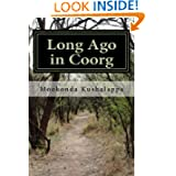 Long Ago in Coorg: (Kodagu in the Modern Era, since 1834) (A History of Kodagu) (Volume 1)