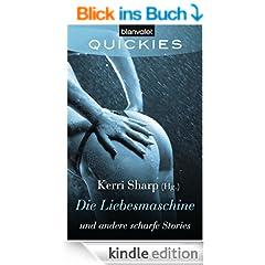 Quickies 22: Die Liebesmaschine und andere scharfe Stories -