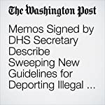 Memos Signed by DHS Secretary Describe Sweeping New Guidelines for Deporting Illegal Immigrants | David Nakamura