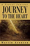 img - for [Journey to the Heart: A Travel Journal] (By: Martin Aronson) [published: July, 2004] book / textbook / text book