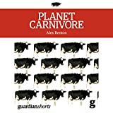 Planet Carnivore: Why Cheap Meat Costs the Earth (and How to Pay the Bill) (Unabridged)
