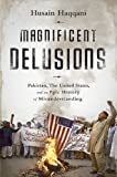 img - for Magnificent Delusions: Pakistan, the United States, and an Epic History of Misunderstanding book / textbook / text book