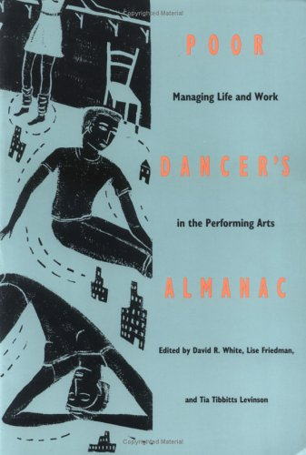 Poor Dancer's Almanac: Managing Life & Work in the...