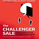 The Challenger Sale: Taking Control of the Customer Conversation (Your Coach in a Box) by Dixon, Matthew, Adamson, Brent (2013) Audio CD