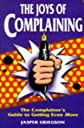 The Joys of Complaining: The Complainer's Guide to Getting Even More