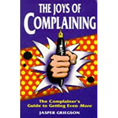 The Joys of Complaining: The Consumers' Guide to Getting Even