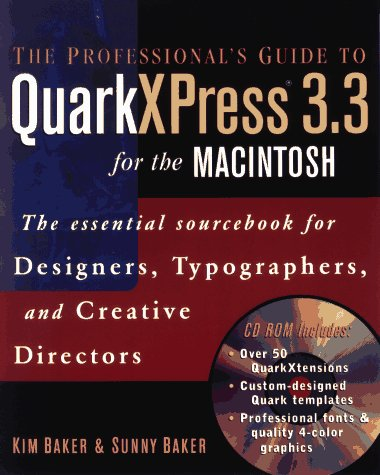 The Professional's Guide to QuarkXPress? 3.3 for the Macintosh: The Essential Sourcebook for Designers, Typographers, an