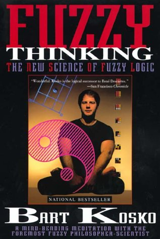 Fuzzy Thinking: The New Science of Fuzzy Logic, Bart Kosko