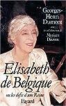 Elisabeth de Belgique, ou, Les défis d'une reine par Dumont