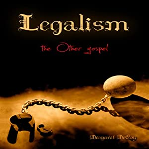 Legalism: The Other Gospel | [Margaret McCoy]
