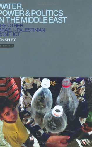 Water, Power and Politics in the Middle East: The Other Israel-Palestine Conflict (Library of Modern Middle East Studies