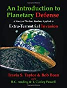 Amazon.com: An Introduction to Planetary Defense: A Study of Modern Warfare Applied to Extra-Terrestrial Invasion (9781581124477): Travis S. Taylor, Bob Boan, R.C. Anding, T. Conley Powell: Books