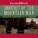 Shootout of the Mountain Man Audiobook by William Johnstone Narrated by Jack Garrett