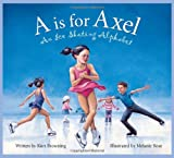 """A"" is for Axel: An Ice Skating Alphabet Edition 1. (Sports)"