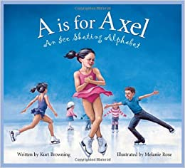 is for Axel: An Ice Skating Alphabet (Sports Alphabet) Hardcover