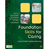 Foundation Skills for Caring: Using Student-Centred Learningby Mike Weaver