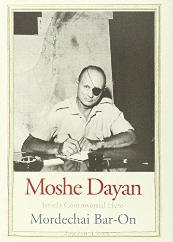 Moshe Dayan: Israel's Controversial Hero (Jewish Lives)