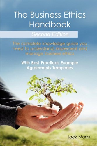 The Business Ethics Handbook: The Complete Knowledge Guide you need to Understand, Implement and Manage Business Ethics - With Best Practices Example Agreement Templates - Second Edition