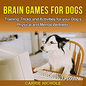 Brain Games for Dogs: Training, Tricks and Activities for Your Dog's Physical and Mental Wellness Hörbuch