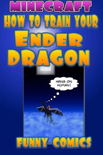 Minecraft - How To Train Your Ender Dragon: Volume 1 (Minecraft Books For Kids)