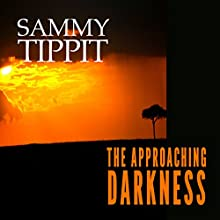 The Approaching Darkness: Light in the Darkness, Book 1 (       UNABRIDGED) by Sammy Tippit Narrated by Sammy Tippit