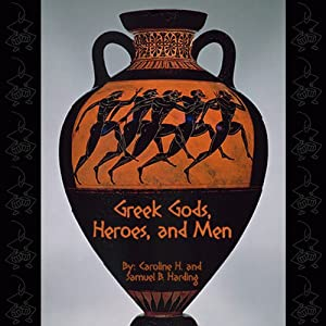 Greek Gods, Heroes, and Men | [Caroline H. Harding, Samuel B. Harding]
