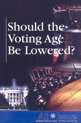 Should the Voting Age Be Lowered? (At Issue)