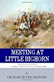 Charles River Editors Meeting at Little Bighorn: The Lives and Legacies of George Custer, Sitting Bull and Crazy Horse