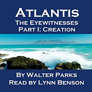 Atlantis: The Eyewitnesses, Part I: The Creation of Atlantis | [Walter Parks]