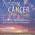 Fighting Cancer with Knowledge and Hope: A Guide for Patients, Families, and Health Care Providers Audiobook by Richard C. Frank Narrated by Charles Hield