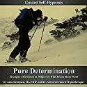 Pure Determination Guided Self Hypnosis: Strength, Motivation & Willpower with Bonus Body Work Audiobook by Anna Thompson Narrated by Anna Thompson
