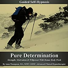 Pure Determination Guided Self Hypnosis: Strength, Motivation & Willpower with Bonus Body Work (       UNABRIDGED) by Anna Thompson Narrated by Anna Thompson