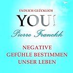 Negative Gefühle bestimmen unser Leben (YOU! Endlich glücklich) | Pierre Franckh