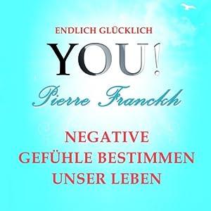 Negative Gefühle bestimmen unser Leben (YOU! Endlich glücklich) Hörbuch