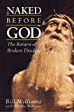 Naked Before God: The Return of a Broken Disciple Bill Williams
