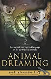 img - for Animal Dreaming Book: The Symbolic and Spiritual Language of the Australian Animals book / textbook / text book